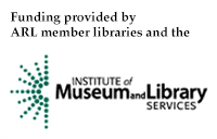 Funding provided by ARL member libraries and the Institute of Museum and Library Services